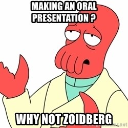 Why not zoidberg? - making an oral presentAtion ? Why not zoidberg