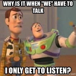 """X, X Everywhere  - Why is it when """"we"""" have to talk I only get to listen?"""