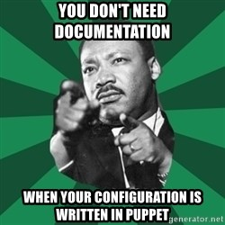 Martin Luther King jr.  - you don't need documentation when your configuration is written in puppet