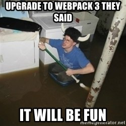 it'll be fun they say - Upgrade to Webpack 3 they said it will be fun