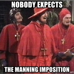 spanish inquisition - nobody expects the manning imposition