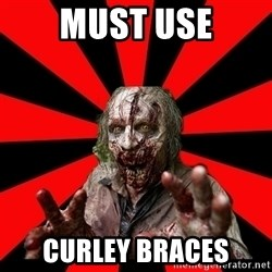 Zombie - MUST USE CURLEY BRACES
