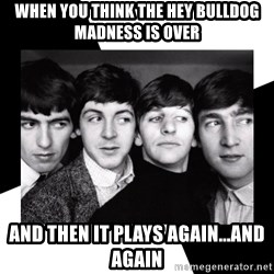 The Beatles Legacy - when you think the hey bulldog madness is over and then it plays again...and again