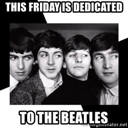 The Beatles Legacy - This Friday is dedicated to the beatles