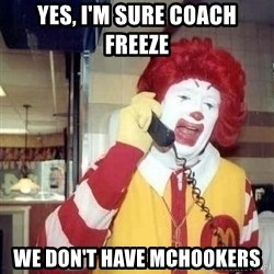 Ronald Mcdonald Call - Yes, I'm sure Coach Freeze we don't have McHookers