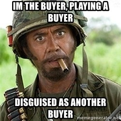 Tropic Thunder Downey - Im the buyer, playing a buyer disguised as another buyer
