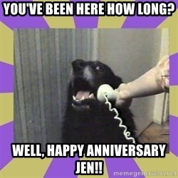 Yes, this is dog! - You've been here how long? Well, Happy anniversary Jen!!