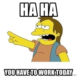Nelson HaHa - Ha Ha You hAve to work toDay