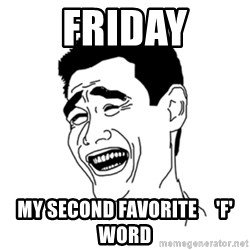FU*CK THAT GUY - Friday My second favorite     'F' Word