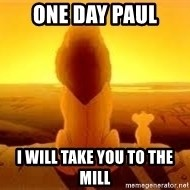 The Lion King - one day paul i will take you to the mill