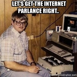 Nerd -  let's get the internet parlance right..