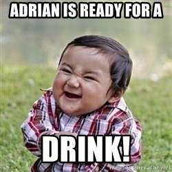 evil toddler kid2 - Adrian is ready for a  drink!