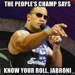 Dwayne 'The Rock' Johnson - the people's champ says know your roll, jabroni