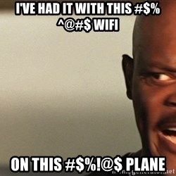 Snakes on a plane Samuel L Jackson - I've had it with this #$%^@#$ wifi on this #$%!@$ plane