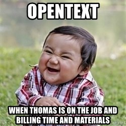 evil toddler kid2 - OpenText When Thomas is on the job and Billing Time and Materials