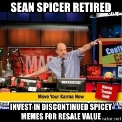 Mad Karma With Jim Cramer - sEAN sPICER rETIRED iNVEST IN DISCONTINUED SPICEY MEMES FOR RESALE VALUE