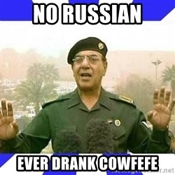 Comical Ali - no russian ever drank cowfefe