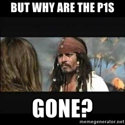 But why is the rum gone - But why are the P1S gone?