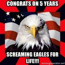 Bald Eagle - CONGRATS ON 5 YEARS sCREAMING EAGLES FOR LIFE!!!
