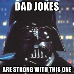 Darth Vader - Dad Jokes are strong with this one