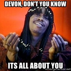 Rick James its friday - Devon, don't you know Its all about you