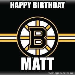 Boston Bruins logo - Happy Birthday  Matt