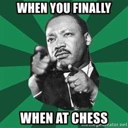 Martin Luther King jr.  - When you Finally when at chess
