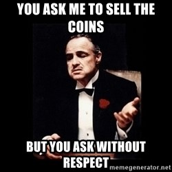 The Godfather - You ask me to sell The coins But You ask without respect