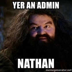 Yer A Wizard Harry Hagrid - Yer an admin Nathan