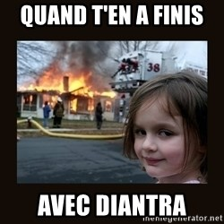 burning house girl - Quand t'en a finis  Avec diantra