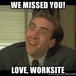 Nick Cage - we missed you! love, worksite
