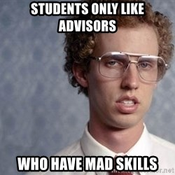 Napoleon Dynamite - Students only like advisors who have mad skills