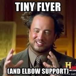 Ancient Aliens - Tiny Flyer (And Elbow Support)