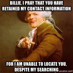 Joseph Ducreux - Billie, I pray that you have retained my contact information for i am unable to locate you, despite my searching