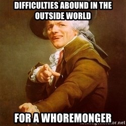 Joseph Ducreux - difficulties abound in the outside world for a whoremonger