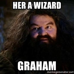 Yer A Wizard Harry Hagrid - Her a wizard Graham
