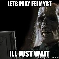 OP will surely deliver skeleton - lets play felmyst ill just wait