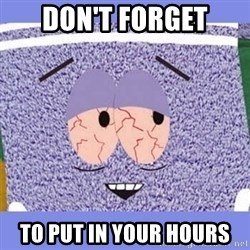 Towelie - don't forget to put in your hours