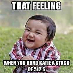 evil toddler kid2 - THAT FEELING  WHEN YOU HAND KATIE A STACK OF 512'S