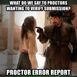 What do we say to the god of death ?  - What do we say to proctors wanting to verify submission? Proctor error report