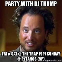 Ancient Aliens - PARTY WITH DJ THUMP FRI & SAT @ THE TRAP (9P) SUNDAY @ PYZANOS (9P)