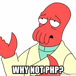 Why not zoidberg? -  Why Not PHP?