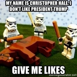 Beating a Dead Horse stormtrooper - My name is Christopher hale. I don't like President Trump Give me likes