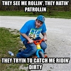 Thug Life on a Trike - THEY SEE ME ROLLIN', THEY HATIN' PATROLLIN they tryin to catch me ridin' dirty