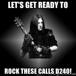 Black Metal - Let's get ready to rock these calls D240!
