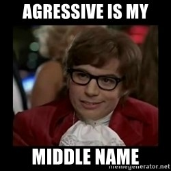 Dangerously Austin Powers - Agressive is my Middle name