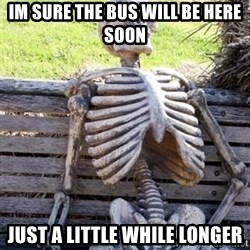 Waiting For Op - Im sure the bus will be here soon Just a little while longer