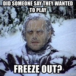 Frozen Jack - did someone say they wanted to play freeze out?