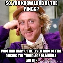 Willy Wonka - So, you know Lord of the Rings? Who had Narya, the Elven Ring of Fire, during the Third age of Middle-earth?