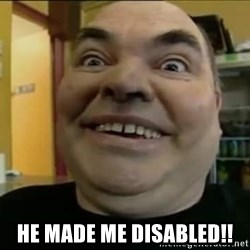 Leonard the Nut -  He made me disabled!!